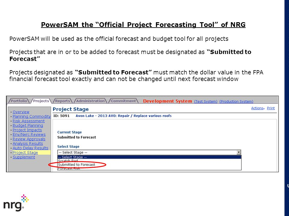 PowerSAM will be used as the official forecast and budget tool for all projects Projects that are in or to be added to forecast must be designated as
