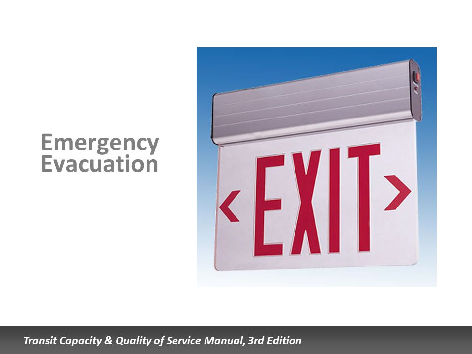 Transit Capacity & Quality of Service Manual, 3rd Edition Emergency Evacuation