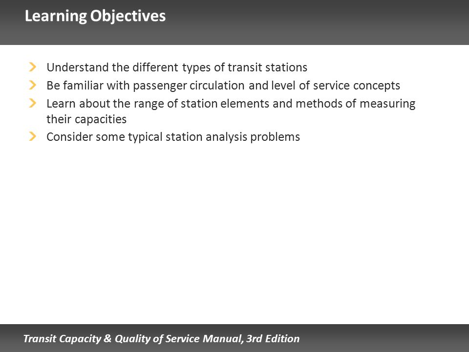 Transit Capacity & Quality of Service Manual, 3rd Edition Learning Objectives Understand the different types of transit stations Be familiar with pass