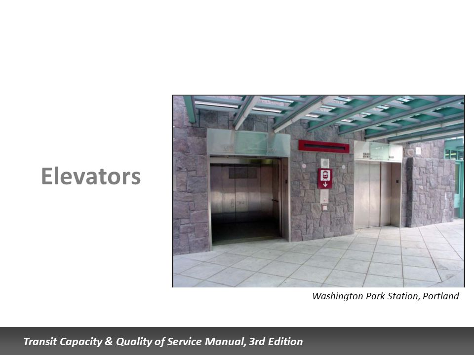 Transit Capacity & Quality of Service Manual, 3rd Edition Elevators Washington Park Station, Portland