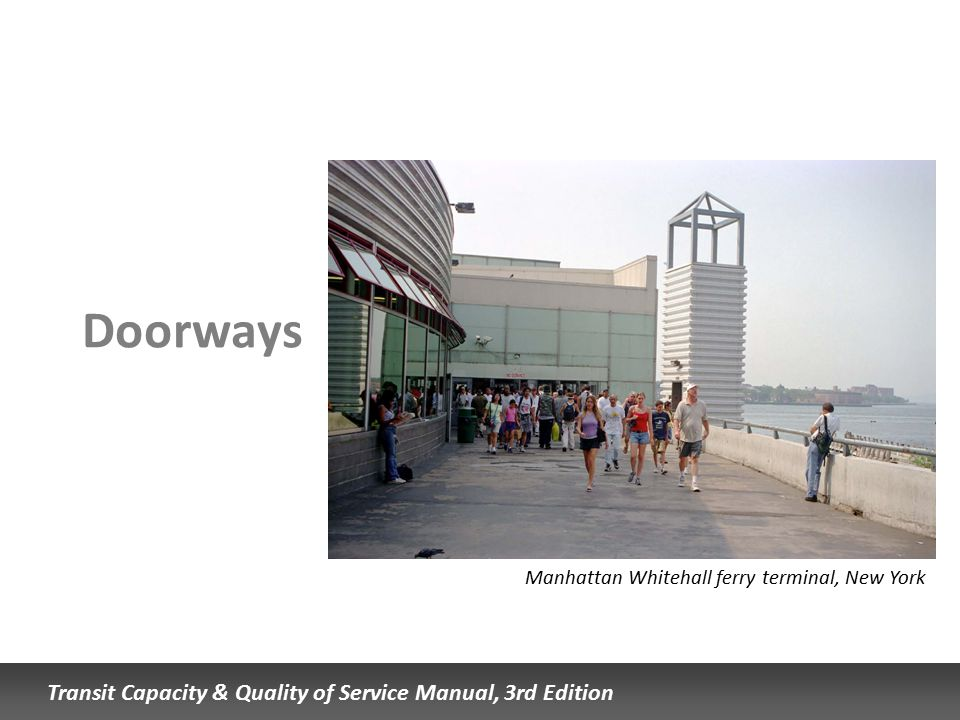 Transit Capacity & Quality of Service Manual, 3rd Edition Doorways Manhattan Whitehall ferry terminal, New York