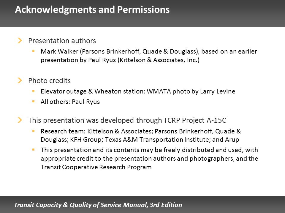 Transit Capacity & Quality of Service Manual, 3rd Edition Acknowledgments and Permissions Presentation authors  Mark Walker (Parsons Brinkerhoff, Qua
