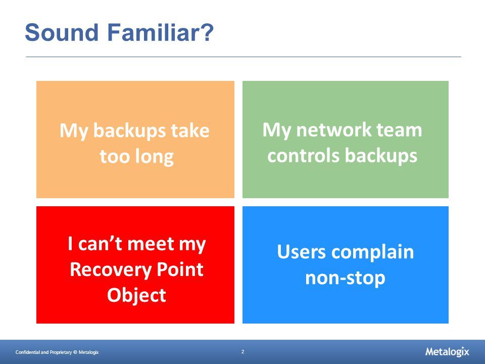 Confidential and Proprietary © Metalogix 2 Sound Familiar? I can't meet my Recovery Point Object My backups take too long My network team controls bac
