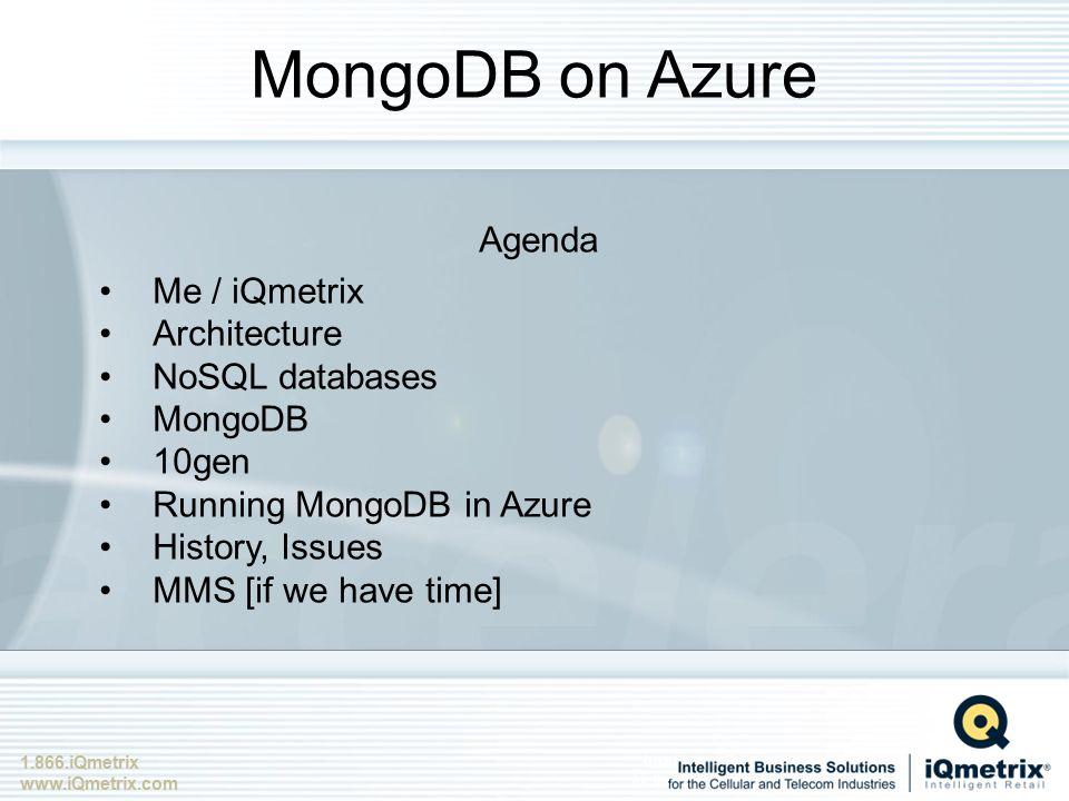 1.866.iQmetrix www.iQmetrix.com MongoDB on Azure Agenda Me / iQmetrix Architecture NoSQL databases MongoDB 10gen Running MongoDB in Azure History, Iss