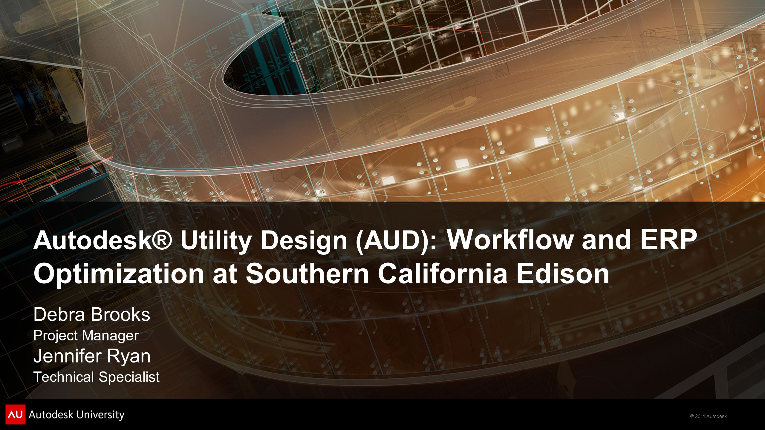 © 2011 Autodesk Class Summary In this class, you will learn about SCE's:  Vision and approach used to unify design processes for Distribution and Transmission using AUD  Ability to realize the benefits of an IPSEC based work order lifecycle  Use of AUD to enable standardization in the design and engineering processes  Technical integration of work management applications