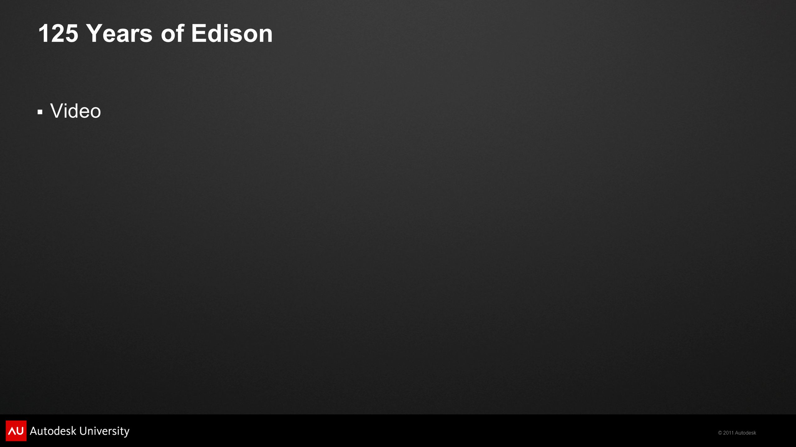 © 2011 Autodesk 125 Years of Edison  Video