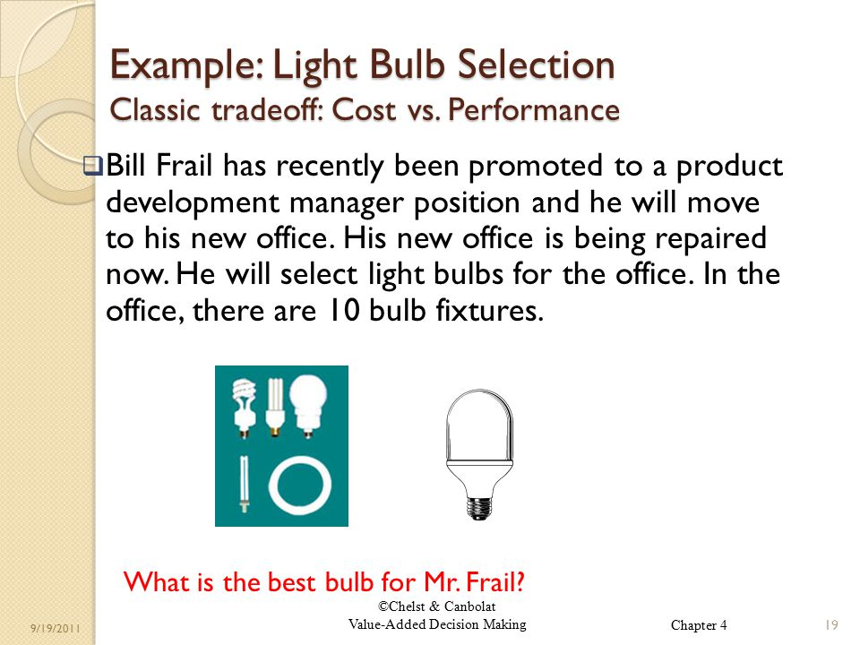 ©Chelst & Canbolat Value-Added Decision Making 9/19/2011 Example: Light Bulb Selection Classic tradeoff: Cost vs.