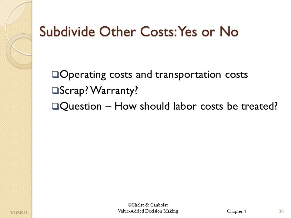 ©Chelst & Canbolat Value-Added Decision Making 9/19/2011 Subdivide Other Costs: Yes or No  Operating costs and transportation costs  Scrap.