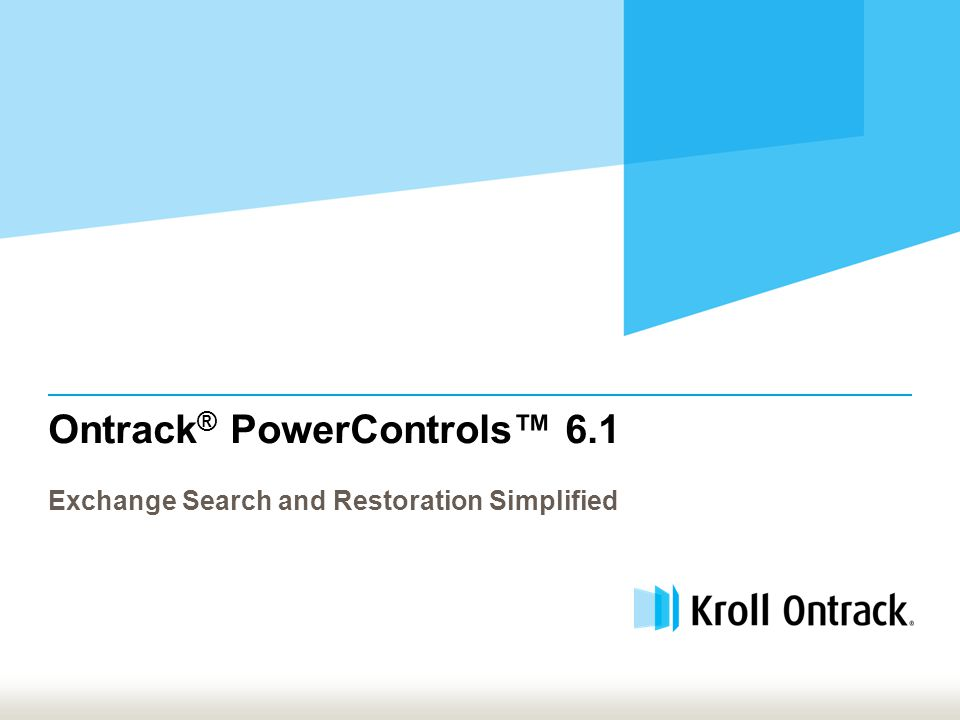 Ontrack ® PowerControls™ 6.1 Exchange Search and Restoration Simplified