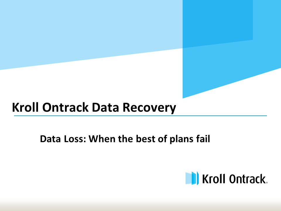 Kroll Ontrack Data Recovery Data Loss: When the best of plans fail