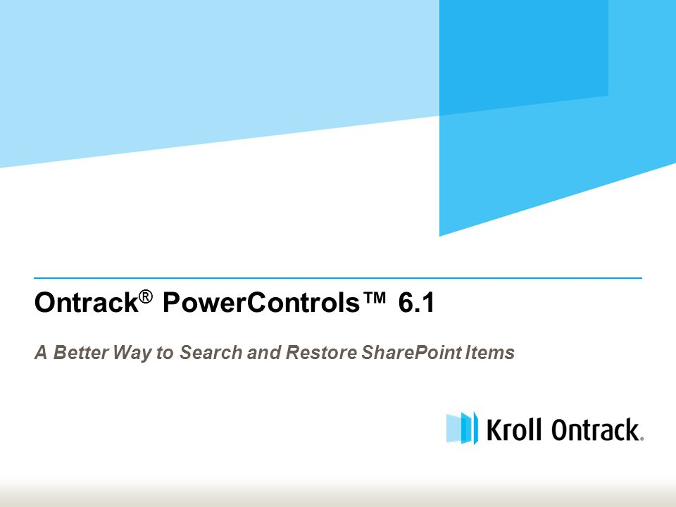 Ontrack ® PowerControls™ 6.1 A Better Way to Search and Restore SharePoint Items