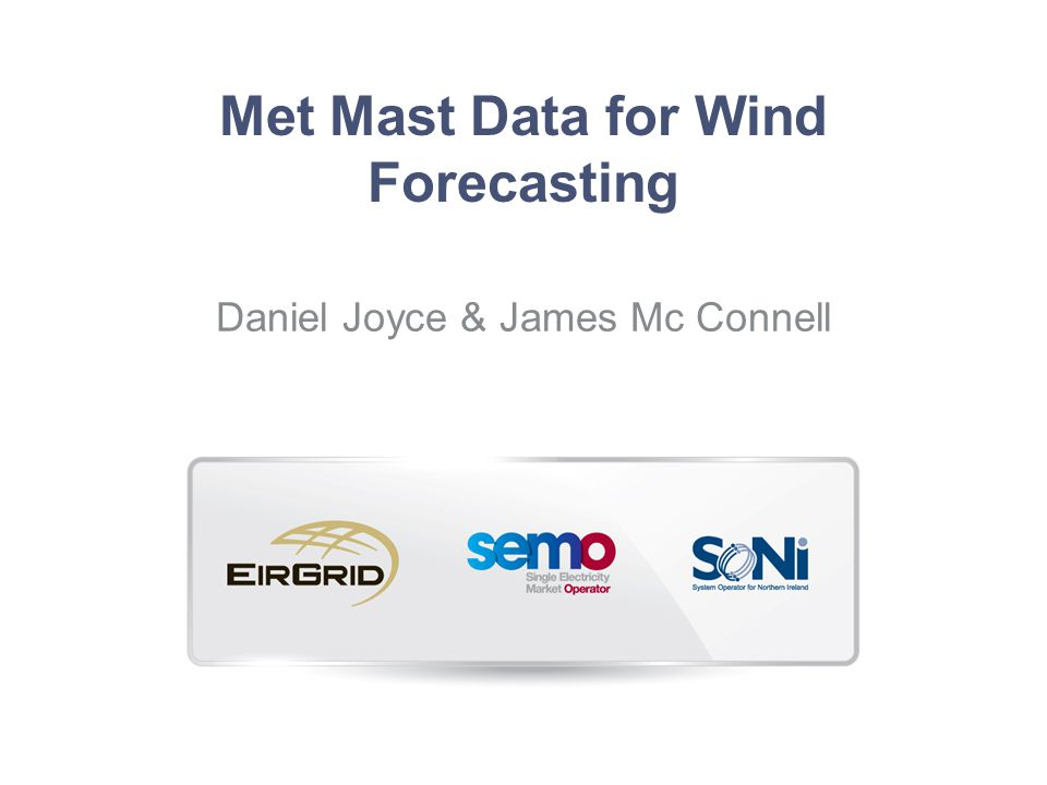 Met Mast Data for Wind Forecasting Daniel Joyce & James Mc Connell