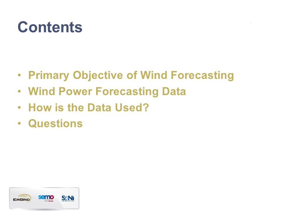 Contents Primary Objective of Wind Forecasting Wind Power Forecasting Data How is the Data Used.