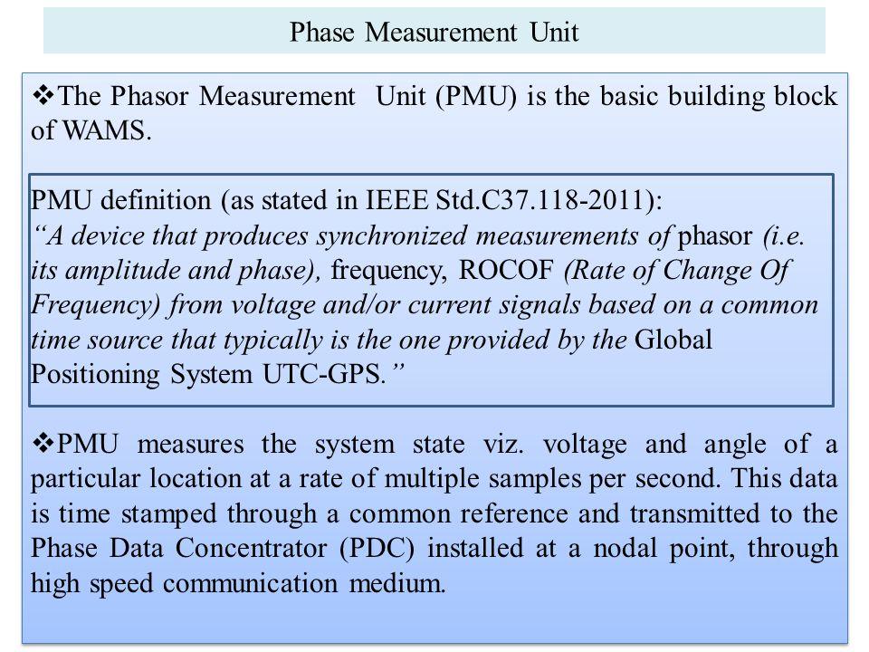 Phase Measurement Unit  The Phasor Measurement Unit (PMU) is the basic building block of WAMS.