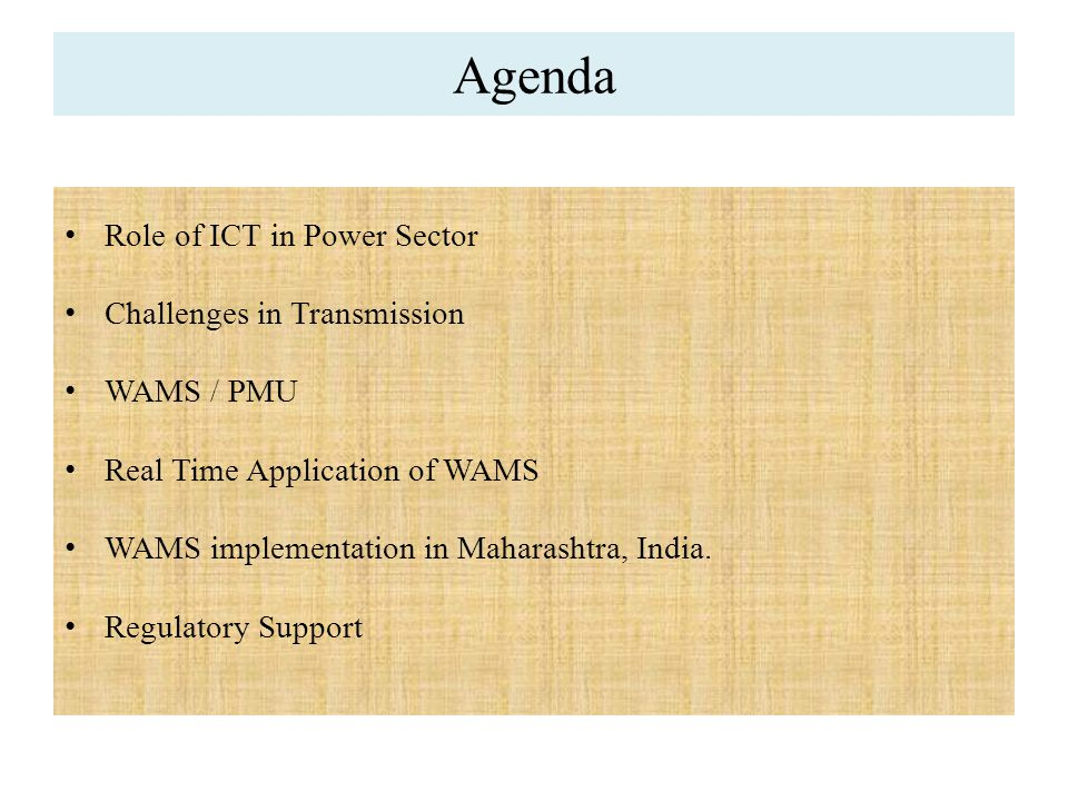 Agenda Role of ICT in Power Sector Challenges in Transmission WAMS / PMU Real Time Application of WAMS WAMS implementation in Maharashtra, India. Regu