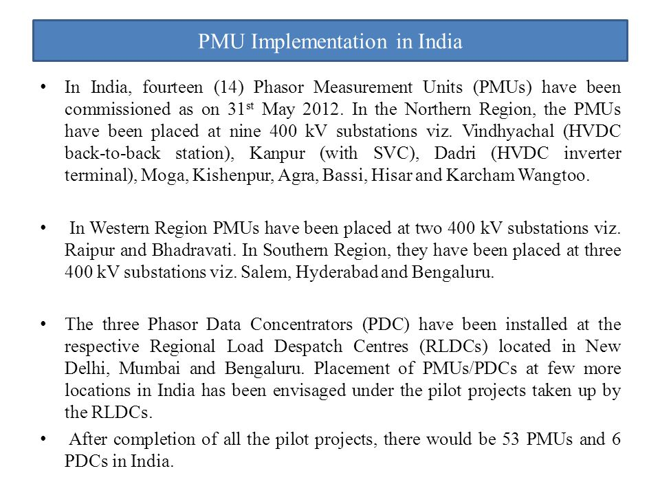 PMU Implementation in India In India, fourteen (14) Phasor Measurement Units (PMUs) have been commissioned as on 31 st May 2012.