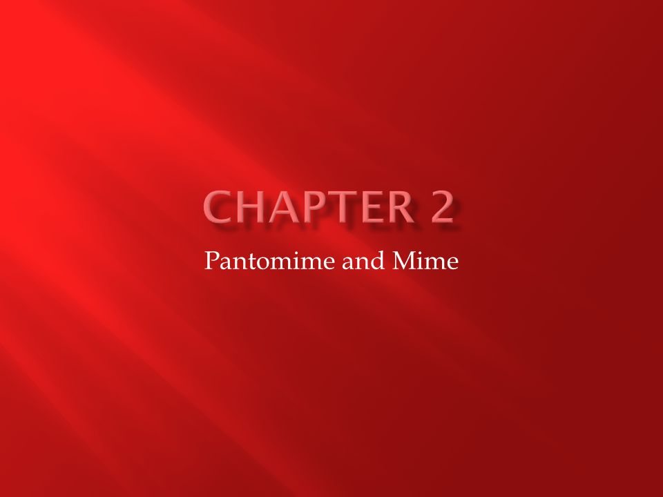  To master the basic principles of pantomime and apply them to common stage actions  To recognize and practice conventional mim actions and exercises  To use facial expressions and gestures to enhance a characterization  To differentiate between mime and pantomime