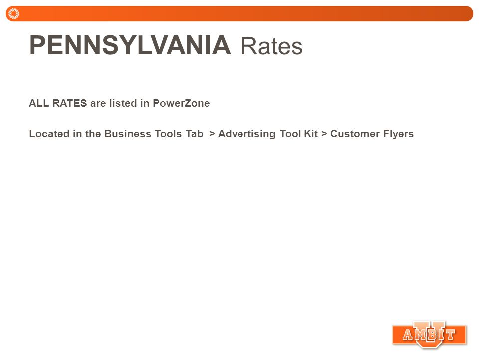 PENNSYLVANIA Rates ALL RATES are listed in PowerZone Located in the Business Tools Tab > Advertising Tool Kit > Customer Flyers
