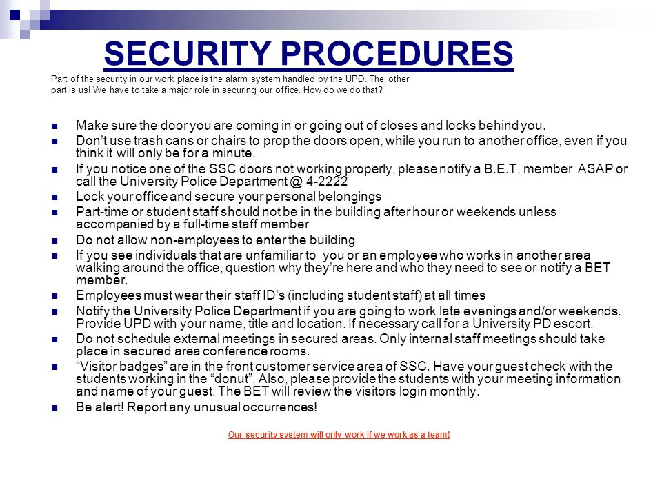 SECURITY PROCEDURES Part of the security in our work place is the alarm system handled by the UPD.