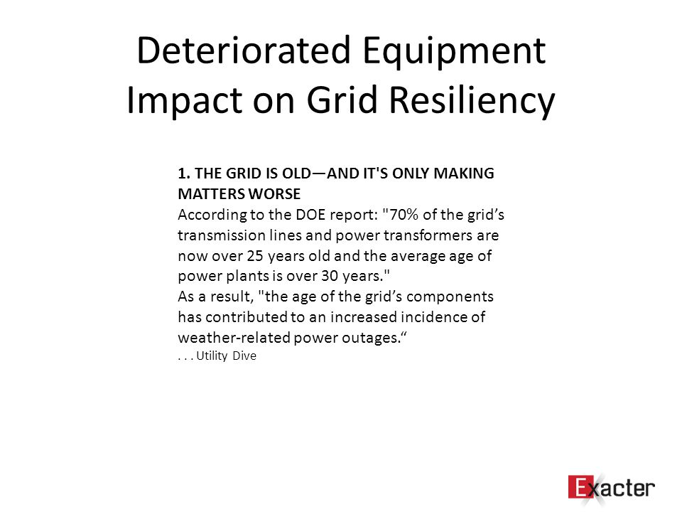 Deteriorated Equipment Impact on Grid Resiliency 1. THE GRID IS OLD—AND IT'S ONLY MAKING MATTERS WORSE According to the DOE report: