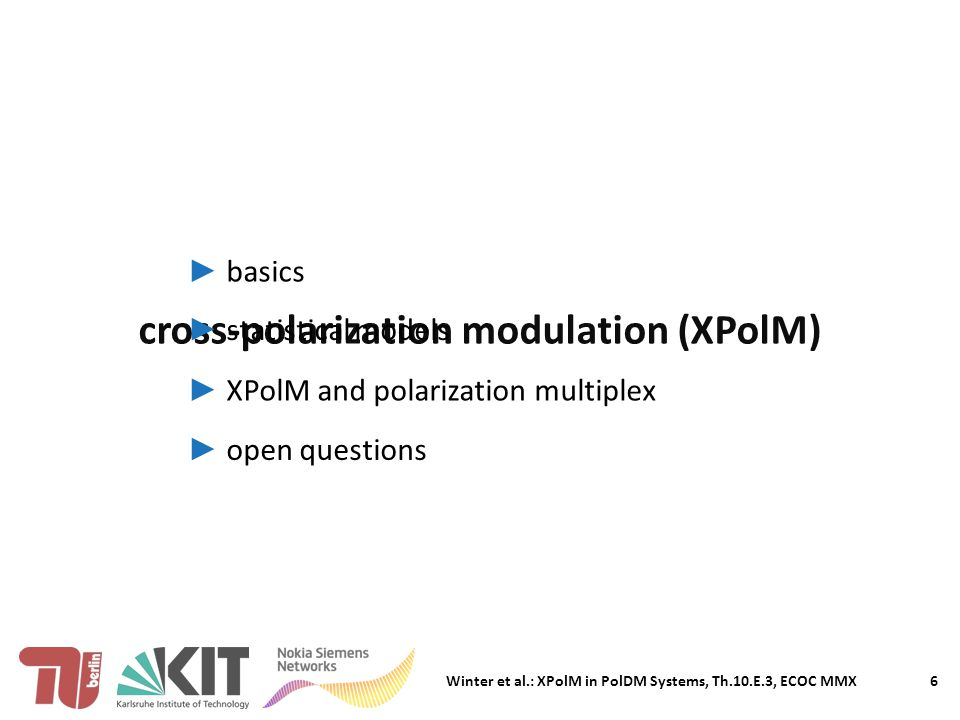 Winter et al.: XPolM in PolDM Systems, Th.10.E.3, ECOC MMX 6 cross-polarization modulation (XPolM) ► basics ► statistical models ► XPolM and polarization multiplex ► open questions