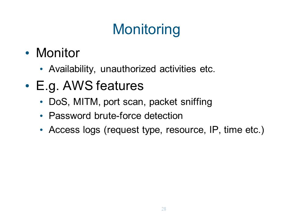 28 Monitoring Monitor Availability, unauthorized activities etc.