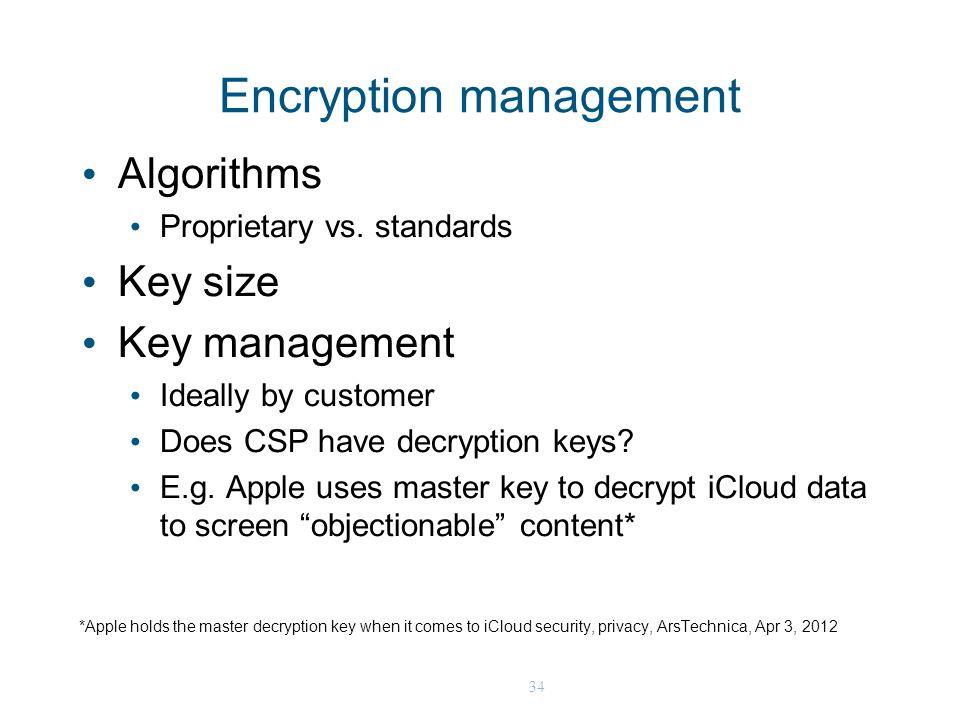 34 Encryption management Algorithms Proprietary vs. standards Key size Key management Ideally by customer Does CSP have decryption keys? E.g. Apple us