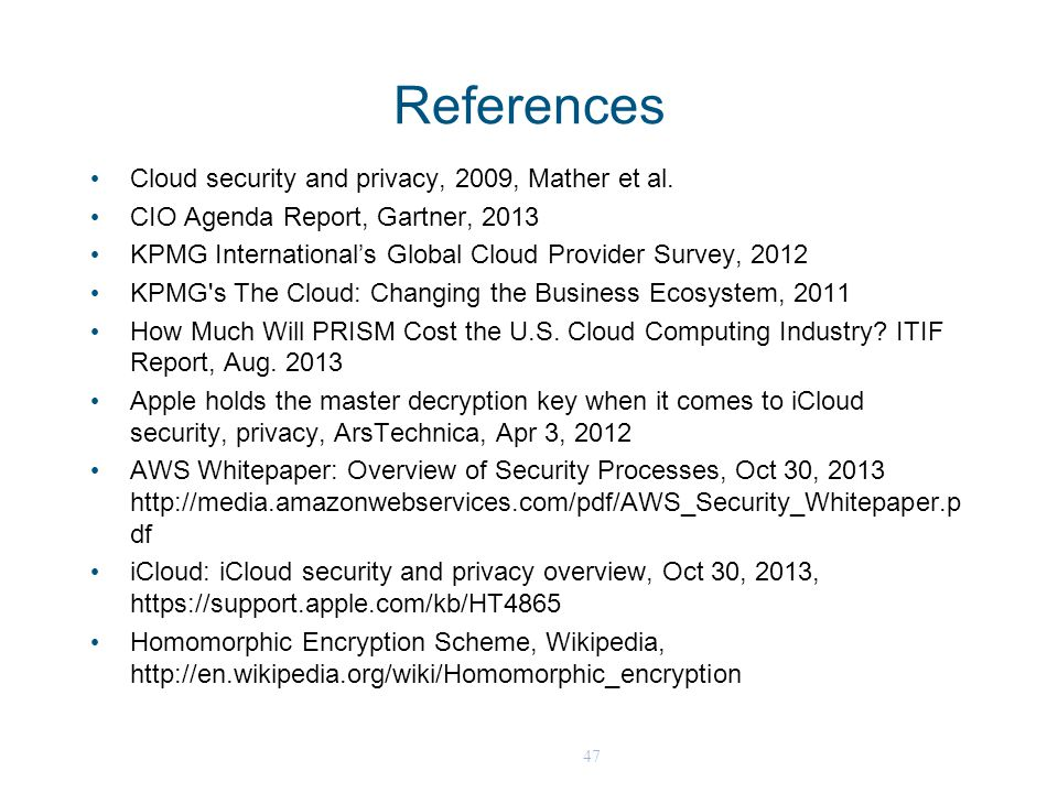 47 References Cloud security and privacy, 2009, Mather et al. CIO Agenda Report, Gartner, 2013 KPMG International's Global Cloud Provider Survey, 2012