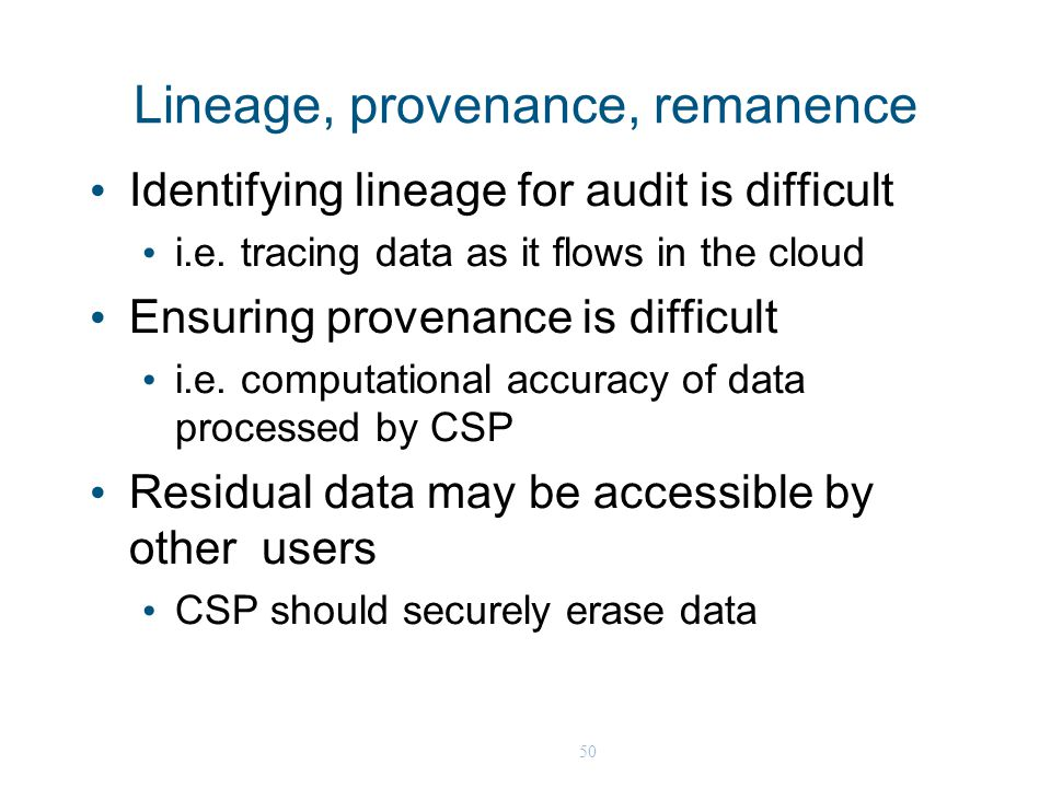 50 Lineage, provenance, remanence Identifying lineage for audit is difficult i.e.
