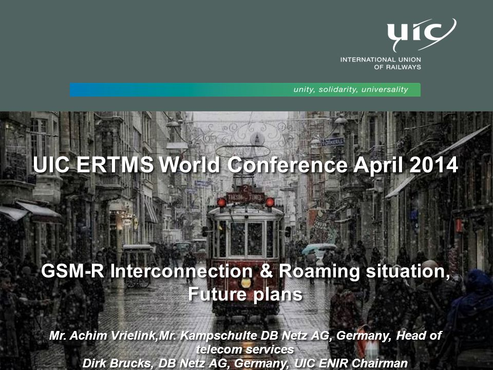UIC ERTMS World Conference April 2014 GSM-R Interconnection & Roaming situation, Future plans Mr. Achim Vrielink,Mr. Kampschulte DB Netz AG, Germany,