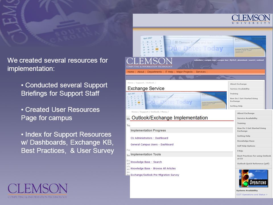 We created several resources for implementation: Conducted several Support Briefings for Support Staff Created User Resources Page for campus Index for Support Resources w/ Dashboards, Exchange KB, Best Practices, & User Survey