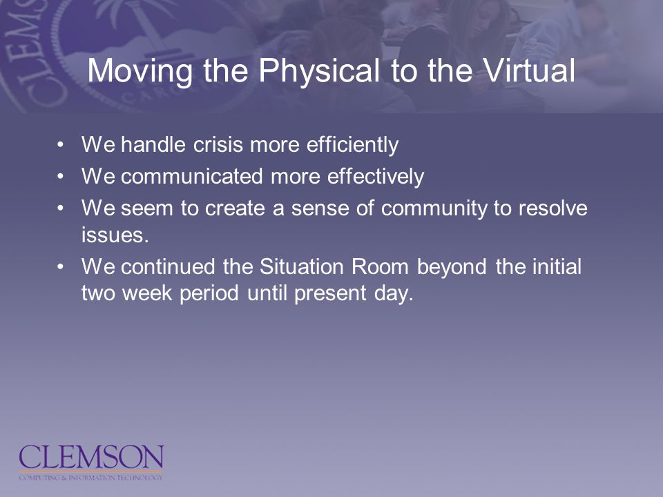 Moving the Physical to the Virtual We handle crisis more efficiently We communicated more effectively We seem to create a sense of community to resolve issues.