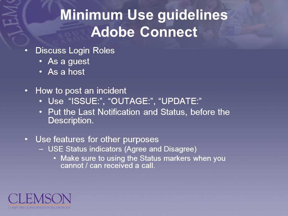 Minimum Use guidelines Adobe Connect Discuss Login Roles As a guest As a host How to post an incident Use ISSUE: , OUTAGE: , UPDATE: Put the Last Notification and Status, before the Description.