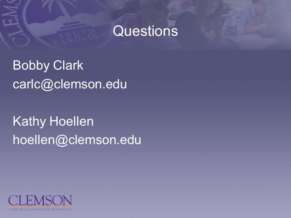 Questions Bobby Clark carlc@clemson.edu Kathy Hoellen hoellen@clemson.edu