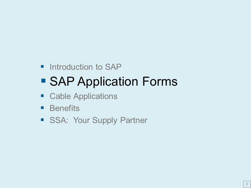  Introduction to SAP  SAP Application Forms  Cable Applications  Benefits  SSA: Your Supply Partner 9