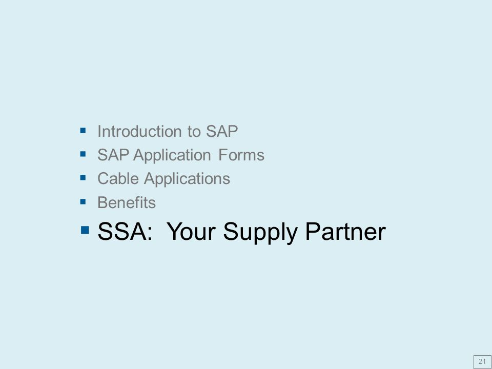  Introduction to SAP  SAP Application Forms  Cable Applications  Benefits  SSA: Your Supply Partner 21