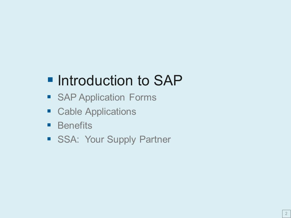  Introduction to SAP  SAP Application Forms  Cable Applications  Benefits  SSA: Your Supply Partner 2
