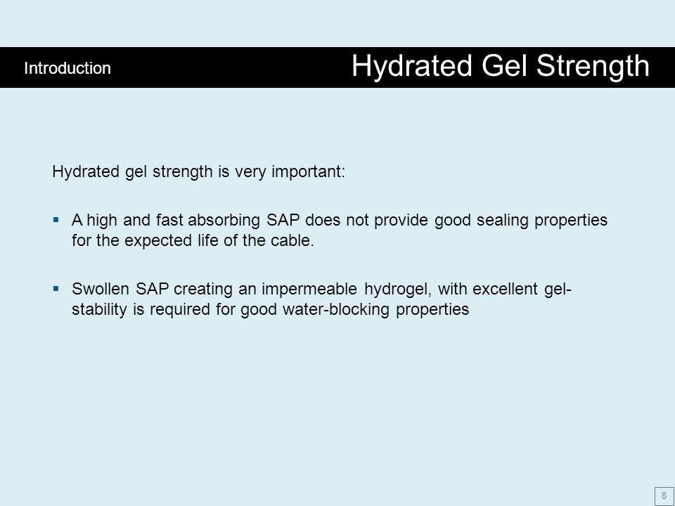 Hydrated gel strength is very important:  A high and fast absorbing SAP does not provide good sealing properties for the expected life of the cable.