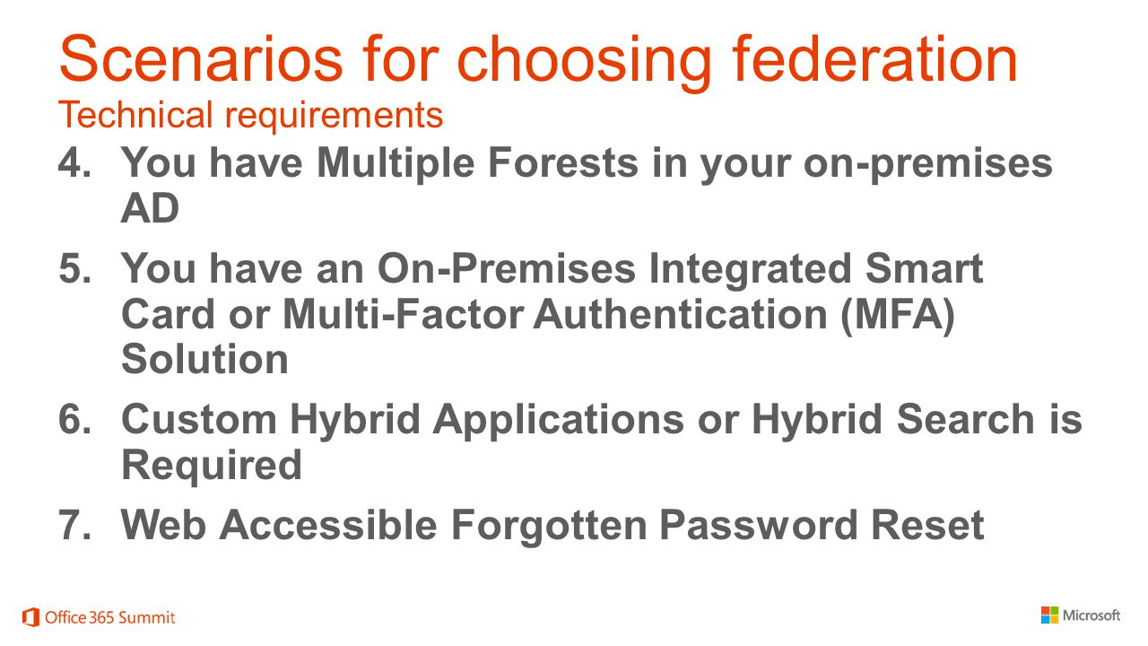 Scenarios for choosing federation Technical requirements 4.You have Multiple Forests in your on-premises AD 5.You have an On-Premises Integrated Smart
