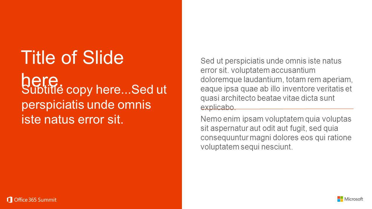 Title of Slide here. Subtitle copy here...Sed ut perspiciatis unde omnis iste natus error sit.