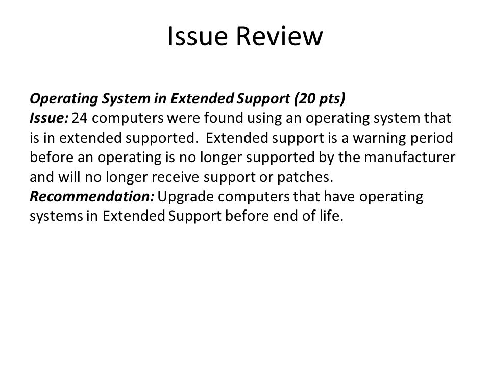 Issue Review Operating System in Extended Support (20 pts) Issue: 24 computers were found using an operating system that is in extended supported. Ext