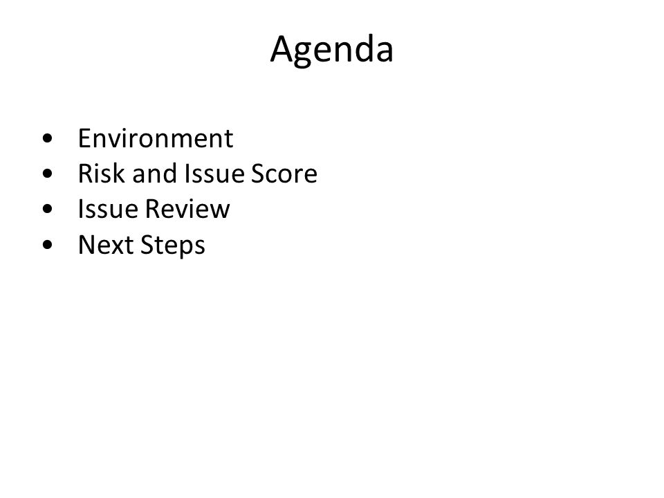 Agenda Environment Risk and Issue Score Issue Review Next Steps