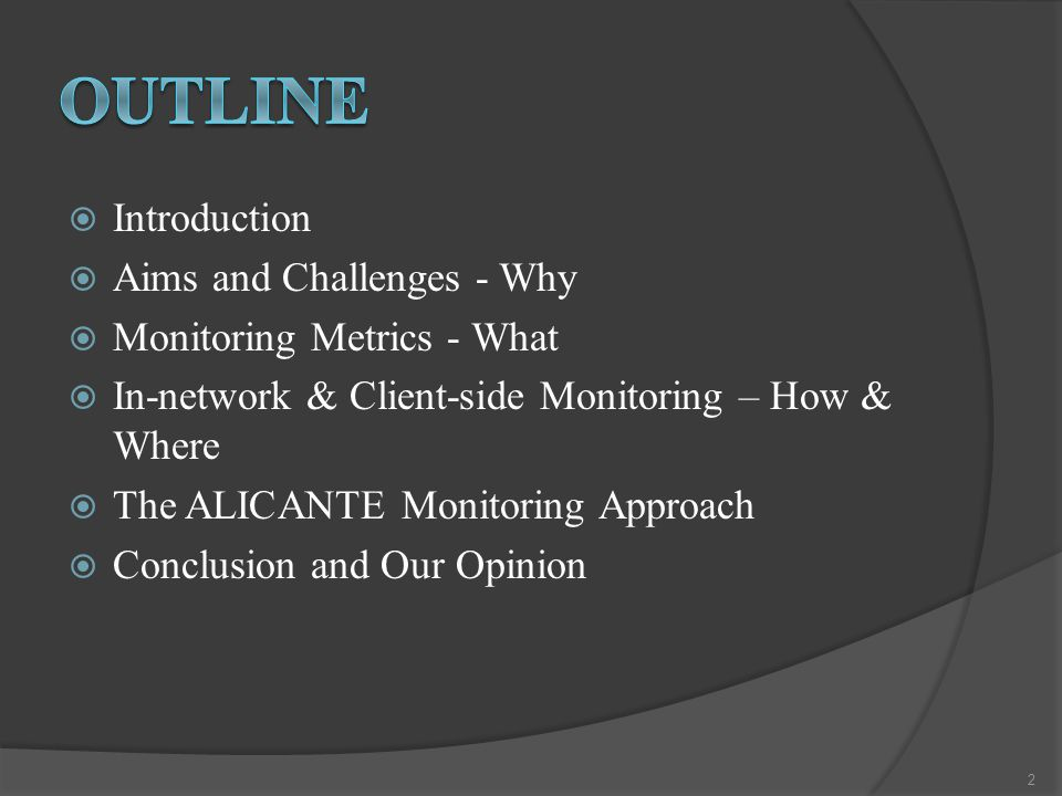 Introduction  Aims and Challenges - Why  Monitoring Metrics - What  In-network & Client-side Monitoring – How & Where  The ALICANTE Monitoring A