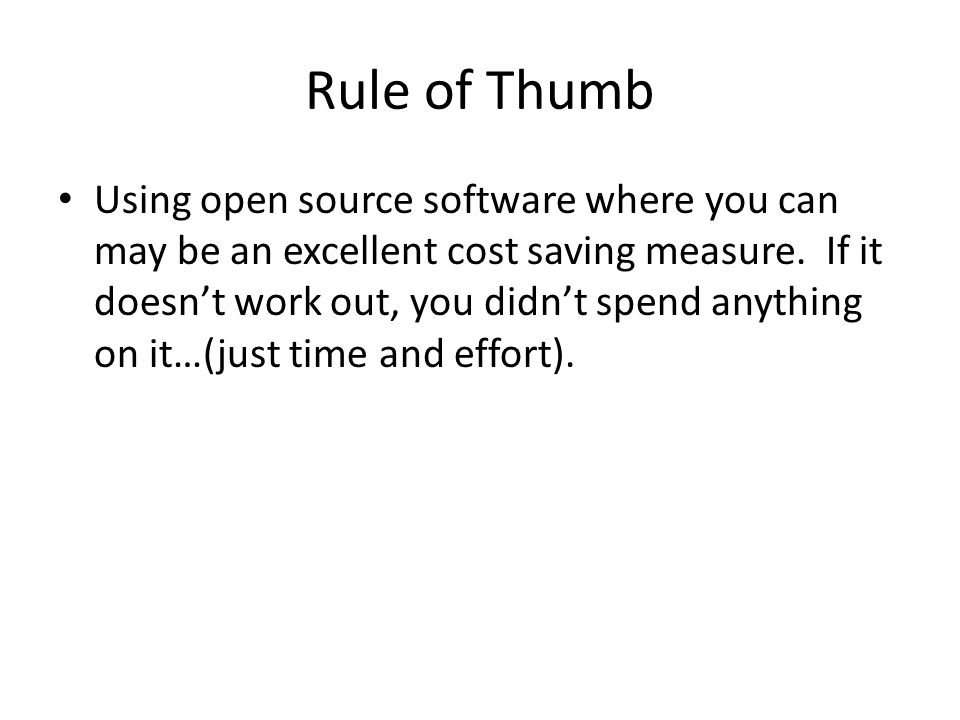 Rule of Thumb Using open source software where you can may be an excellent cost saving measure.