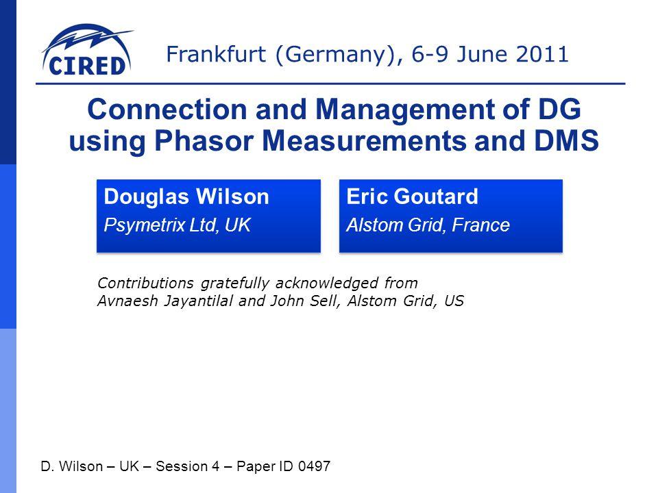 Frankfurt (Germany), 6-9 June 2011 Introduction  Synchrophasor measurement background  Integrated Distribution Management Systems (IDMS)  Autonomous & Centralised DG control