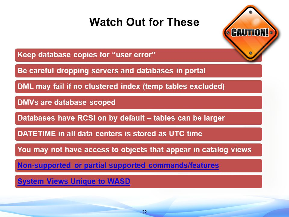 """22 Watch Out for These Keep database copies for """"user error""""Be careful dropping servers and databases in portalDML may fail if no clustered index (tem"""
