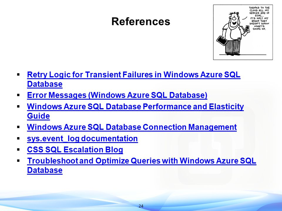 24 References  Retry Logic for Transient Failures in Windows Azure SQL Database Retry Logic for Transient Failures in Windows Azure SQL Database  Er