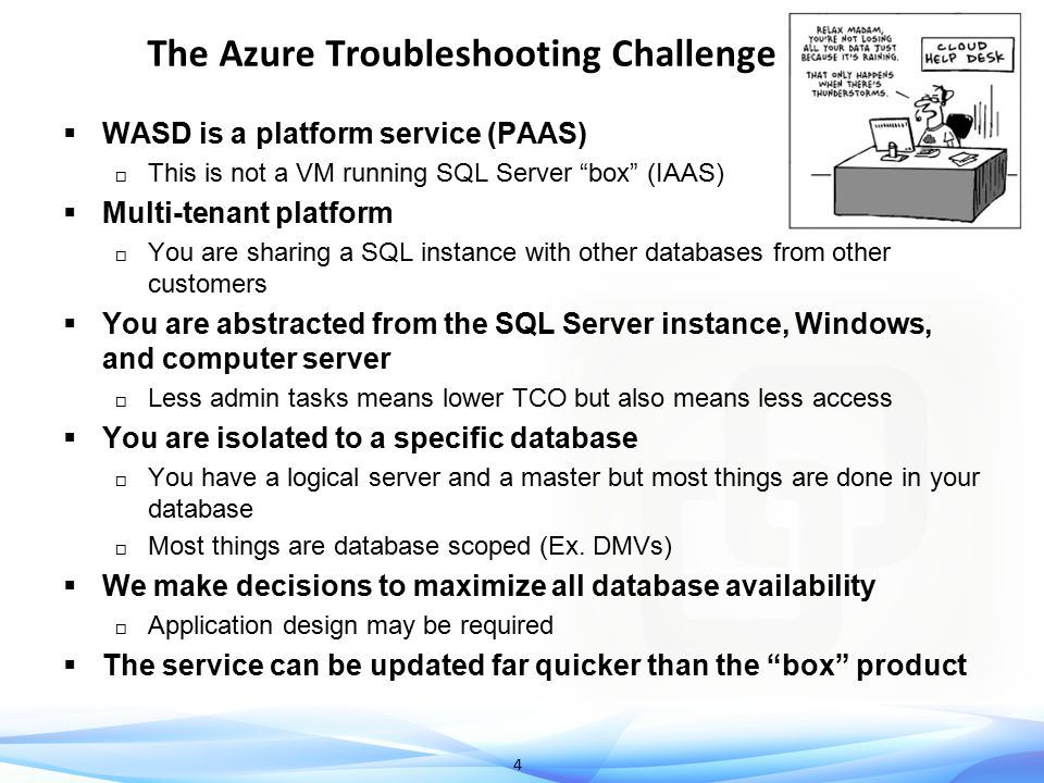 """4 The Azure Troubleshooting Challenge  WASD is a platform service (PAAS)  This is not a VM running SQL Server """"box"""" (IAAS)  Multi-tenant platform """