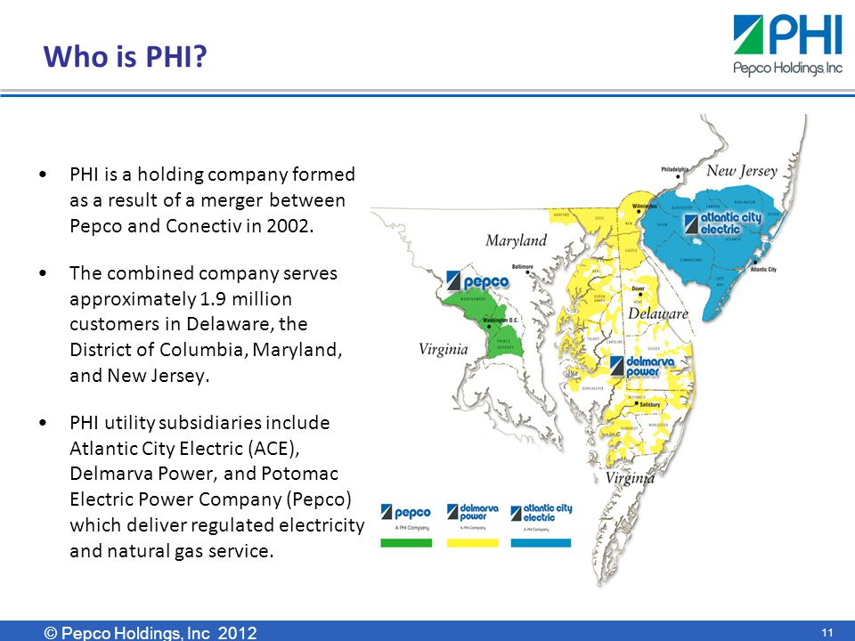 © Pepco Holdings, Inc 2011 © Pepco Holdings, Inc 2012 Who is PHI.