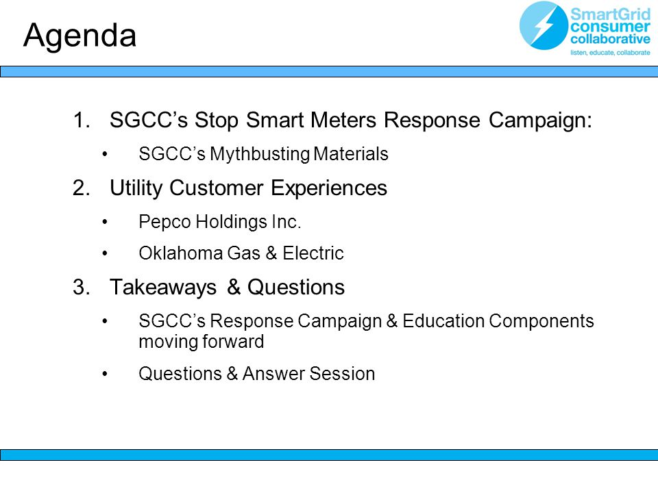 Agenda 1.SGCC's Stop Smart Meters Response Campaign: SGCC's Mythbusting Materials 2.Utility Customer Experiences Pepco Holdings Inc.
